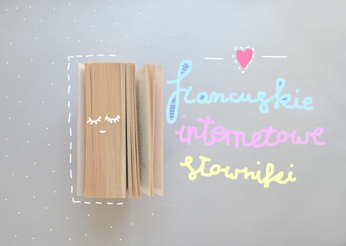 Internetowe słowniki francuskie - z jakich korzystać? Czy warto używać tłumaczy?