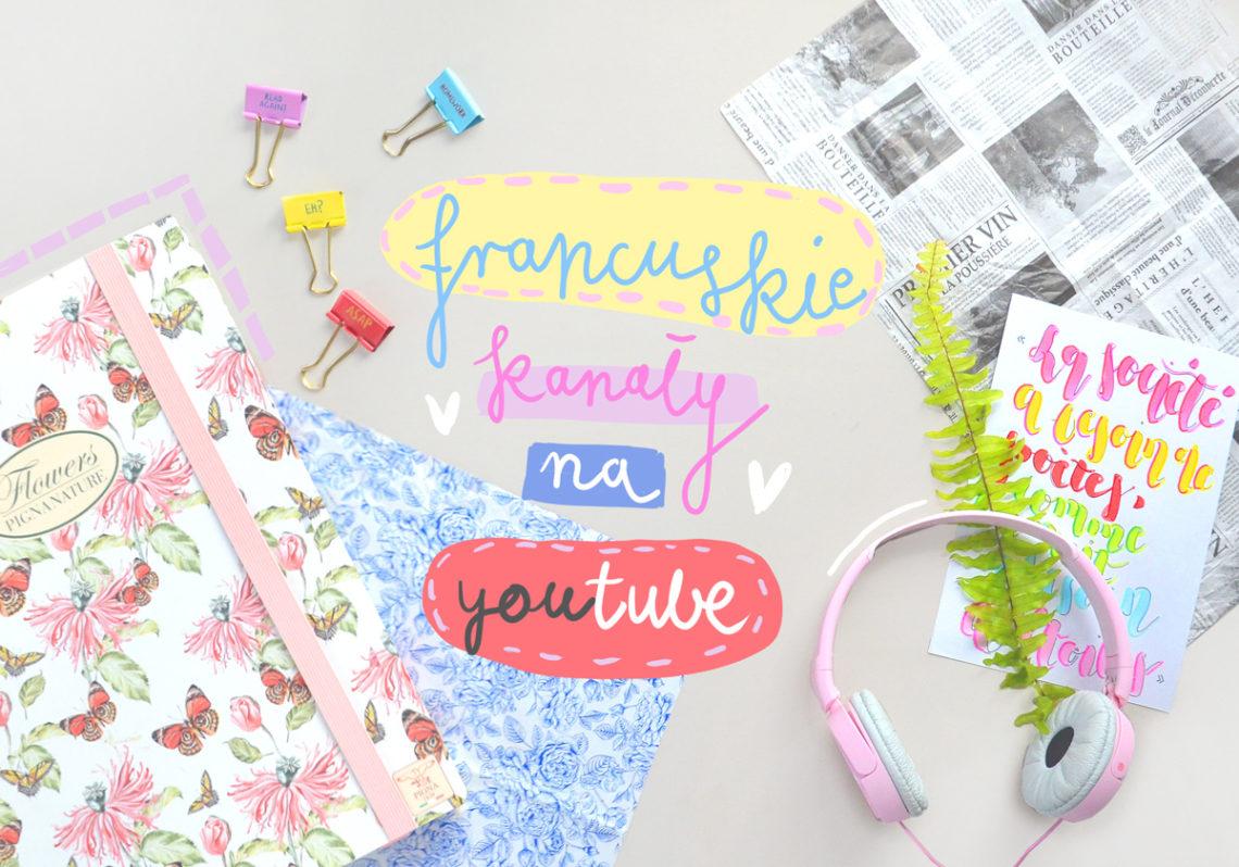 Francuskie kanały na youtube! Jakie vlogi oglądać? Moje polecenia i rekomendacje. Lifestyle, moda, nauka, kultura, reportaże