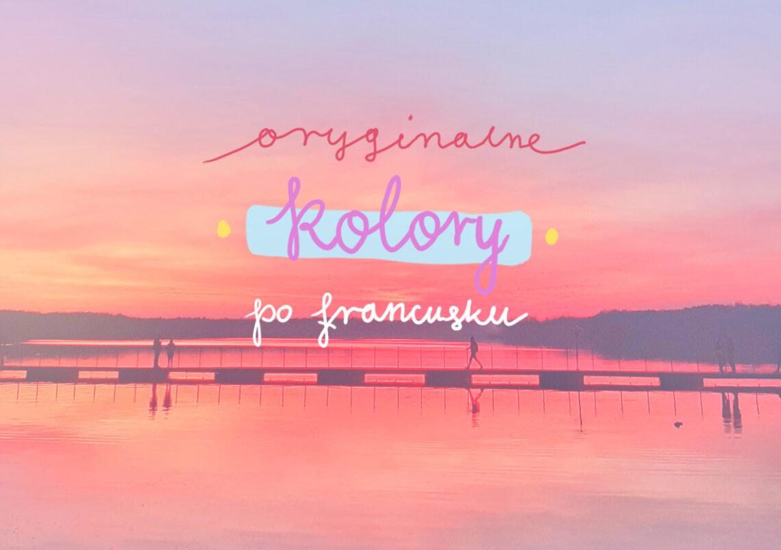 Oryginalne kolory po francusku - słownictwo zaawansowane, poszerzone