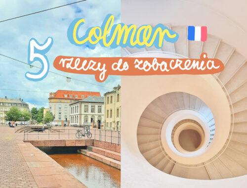 Colmar - najlepsze miejsca do zobaczenia w tym mieście! 5 punktów do zwiedzenia.